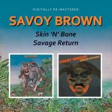 Savoy Brown: Skin 'N' Bone / Savage Return, CD