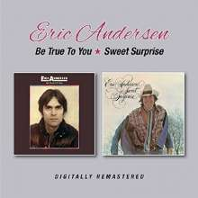 Eric Andersen: Be True To You/Sweet Surprise, CD