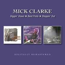 Mick Clarke: Diggin' Down / Bent Frets / Steppin' Out, 2 CDs