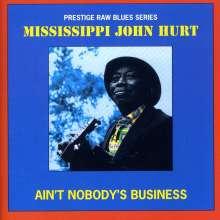 Mississippi John Hurt: Ain't Nobody's Business, CD