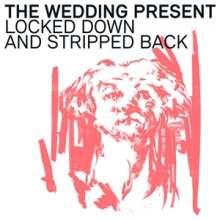 The Wedding Present: Locked Down & Stripped Back, 1 LP und 1 CD