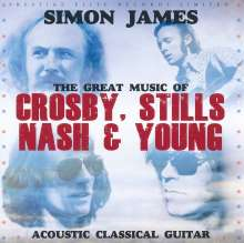Simon James: The Great Music Of Crosby, Stills, Nash & Young: Acoustic Classical Guitar, CD