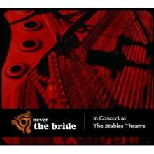 Never The Bride: In Concert At The Stables Theatre (Cd & Dvd), CD