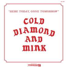 Cold Diamond & Mink: Here Today, Gone Tomorrow, LP