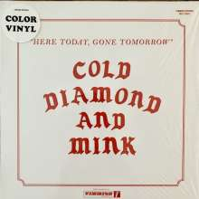 Cold Diamond & Mink: Here Today, Gone Tomorrow (Limited Edition) (Colored Vinyl), LP