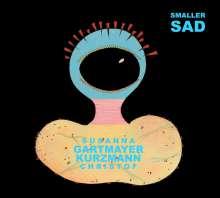 Susanna Gartmayer & Christof Kurzmann: Smaller Sad, CD