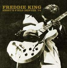 Freddie King: Ebbet's Field, Denver '74, 2 CDs