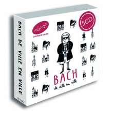 Johann Sebastian Bach (1685-1750): Bach - De Ville en Ville, 5 CDs