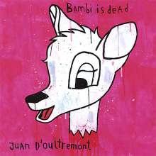 Juan D'Oultremont: Bambi Is Dead, CD