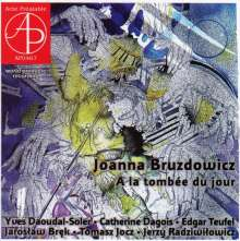 Joanna Bruzdowicz (geb. 1943): A La Tombee Du Jour, CD