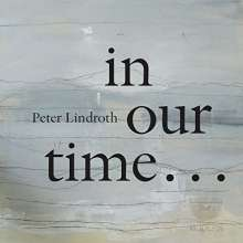 "Peter Lindroth (geb. 1950): Kammermusik ""In our time"", CD"