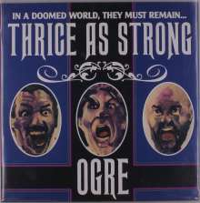 Ogre: Thrice As Strong, LP