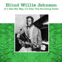 Blind Willie Johnson: If I Had My Way, I''d Tear The Building Down, LP