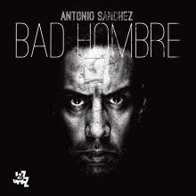 Antonio Sanchez (geb. 1971): Bad Hombre, CD