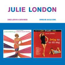 Julie London: Sings Latin In A Satin Mood / Swing Me An Old Song, CD