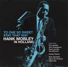 Hank Mobley (1930-1986): To One So Sweet: Stay That Way - Hank Mobley In Holland, CD