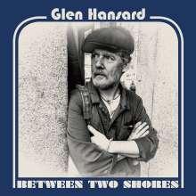 Glen Hansard: Between Two Shores (180g), LP