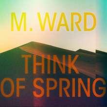 M. Ward: Think Of Spring, CD
