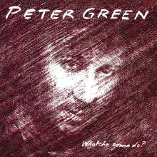 Peter Green: Whatcha Gonna Do?, CD