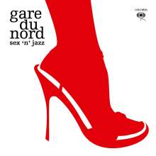 Gare Du Nord: Sex 'n' Jazz (Expanded) (180g), 2 LPs