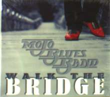 Mojo Blues Band: Walk The Bridge, 2 CDs