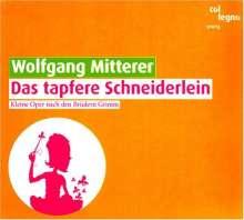 Wolfgang Mitterer (geb. 1958): Das tapfere Schneiderlein (Kleine Oper nach den Gebr.Grimm), CD