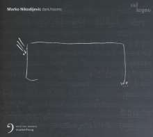 "Marko Nikodijevic (geb. 1980): Werke ""Dark/Rooms"", CD"