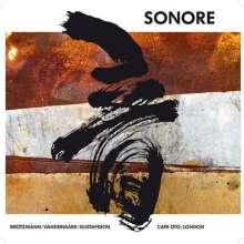 Sonore (Peter Brötzmann, Ken Vandermark & Mats Gustafsson): Cafe Oto, London, CD