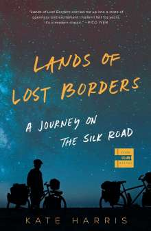 Kate Harris: Lands of Lost Borders: A Journey on the Silk Road, Buch