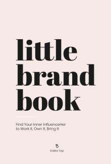 Kalika Yap: Little Brand Book: Find Your Inner Influenceher to Work It, Own It, Bring It, Buch