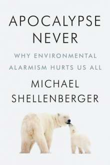 Michael Shellenberger: Why Environmental Alarmism Hurts Us All, Buch