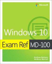 Andrew Bettany: Exam Ref MD-100 Windows 10, 1/e, Buch