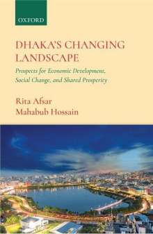 Rita Afsar: Dhaka's Changing Landscape: Prospects for Economic Development, Social Change, and Shared Prosperity, Buch