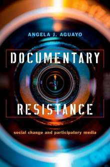 Angela J. Aguayo: Documentary Resistance: Social Change and Participatory Media, Buch