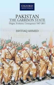 Ishtiaq Ahmed: Pakistanthe Garrison State: Origins, Evolution, Consequences (1947-2011), Buch