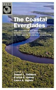 The Coastal Everglades: The Dynamics of Social-Ecological Transformation in the South Florida Landscape, Buch