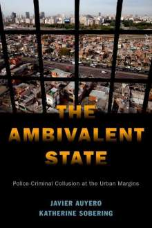 Javier Auyero: The Ambivalent State: Police-Criminal Collusion at the Urban Margins, Buch