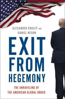 Alexander Cooley: Exit from Hegemony: The Unraveling of the American Global Order, Buch