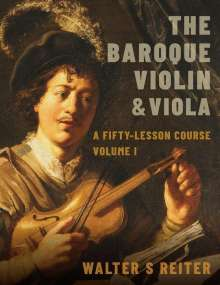 Walter Reiter: The Baroque Violin & Viola, Vol. I: A Fifty-Lesson Course, Buch