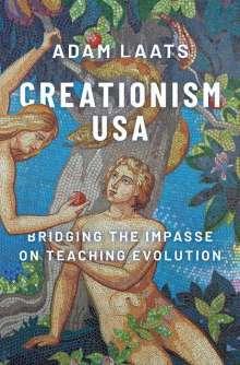Adam Laats: Creationism USA: Bridging the Impasse on Teaching Evolution, Buch
