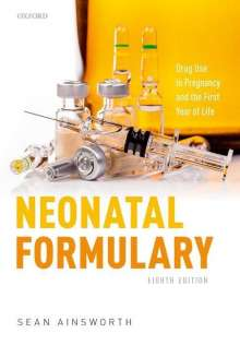 Sean Ainsworth: Neonatal Formulary: Drug Use in Pregnancy and the First Year of Life, Buch