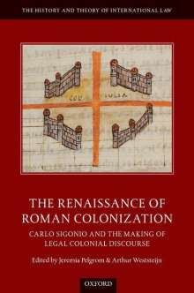 The Renaissance of Roman Colonization: Carlo Sigonio and the Making of Legal Colonial Discourse, Buch
