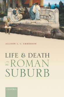 Allison L. C. Emmerson: Life and Death in the Roman Suburb, Buch