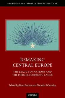 Remaking Central Europe: The League of Nations and the Former Habsburg Lands, Buch