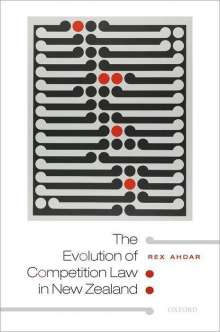 Rex Ahdar: The Evolution of Competition Law in New Zealand, Buch