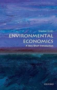 Stephen Smith (Professor of Economics, University College London): Environmental Economics: A Very Short Introduction, Buch