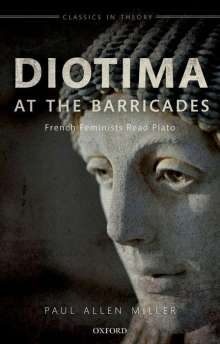 Paul Allen Miller: Diotima at the Barricades: French Feminists Read Plato, Buch