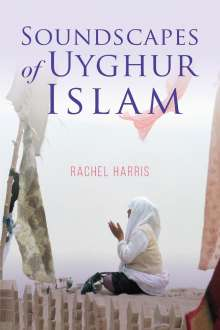 Rachel Harris: Soundscapes of Uyghur Islam, Buch