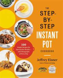 Jeffrey Eisner: The Step-by-Step Instant Pot Cookbook, Buch