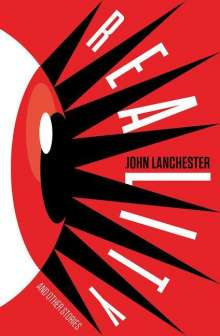 John Lanchester: Reality - And Other Stories, Buch